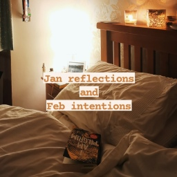 Jan reflections and Feb intentions